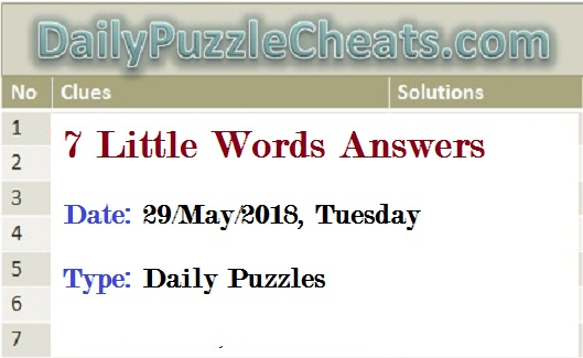 Seven Little Words Answers, Daily Puzzle Cheats, May 29 2018 seven little words answers