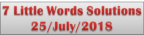 7 Little Words July 25, Check July 25th 2018 answers to 7 Little Words
